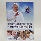 Pierwsza Komunia Święta z Papieżem Franciszkiem